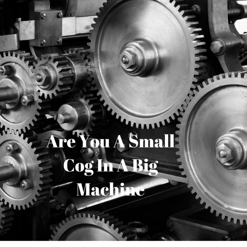I'm A Small Cog – 2 Steps To Take To Keep The Machine Running Well